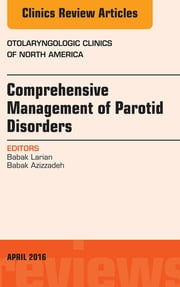 Comprehensive Management of Parotid Disorders, An Issue of Otolaryngologic Clinics of North America, ebook by Babak Larian,Babak Azizzadeh