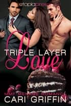 Triple Layer Love: MMF Menage Romance ebook by