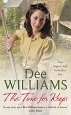 This Time For Keeps - A wartime saga of tragedy and forbidden love eBook by Dee Williams