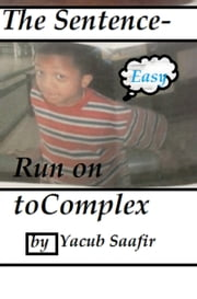 The Sentence- Run on to Complex - English grammar is funwhen you learn it. ebook by Yacub Saafir