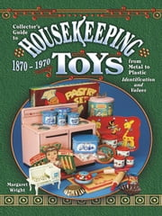 eBook Collector's Guide to Housekeeping Toys from Metal to P ebook by Wright, Margaret