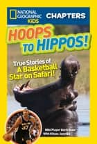 National Geographic Kids Chapters: Hoops to Hippos! - True Stories of a Basketball Star on Safari ebook by Boris Diaw, Kitson Jazynka
