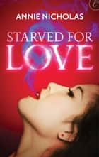 Starved For Love ebook by Annie Nicholas