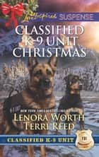 Classified K-9 Unit Christmas: A Killer Christmas (Classified K-9 Unit, Book 7) / Yuletide Stalking (Classified K-9 Unit, Book 8) (Mills & Boon Love Inspired Suspense) ebook by Lenora Worth, Terri Reed