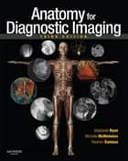 Anatomy for Diagnostic Imaging ebook by Stephanie Ryan,Michelle McNicholas,Stephen J Eustace
