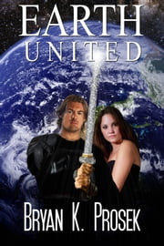 Earth United ebook by Bryan K. Prosek