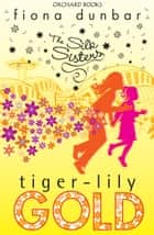 Silk Sisters: Tiger-lily Gold ebook by Fiona Dunbar