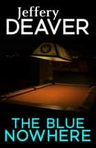 The Blue Nowhere eBook by Jeffery Deaver