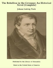 The Rebellion in the Cevennes: An Historical Novel (Complete) ebook by Johann Ludwig Tieck