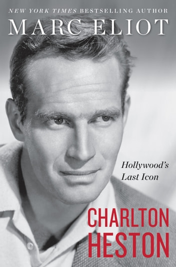 Charlton Heston - Hollywood's Last Icon ebook by Marc Eliot