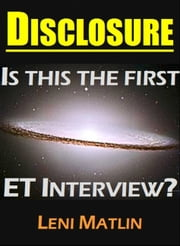 Disclosure - Is This the First ET Interview? ebook by Leni Matlin