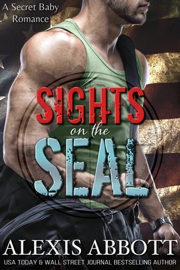 Sights on the SEAL - A Secret Baby Romance ebook by Alexis Abbott