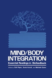 Mind/Body Integration - Essential Readings in Biofeedback ebook by S. Ancoli,Erik Peper,M. Quinn