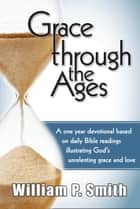 Grace through the Ages ebook by William P. Smith