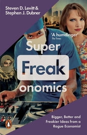 Superfreakonomics - Global Cooling, Patriotic Prostitutes and Why Suicide Bombers Should Buy Life Insurance ebook by Steven D. Levitt,Stephen J. Dubner