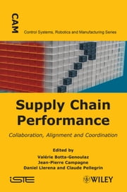 Supply Chain Performance - Collaboration, Alignment, and Coordination ebook by Jean-Pierre Campagne,Daniel Llerena,Claude Pellegrin,Valérie Botta-Genoulaz