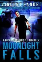 Moonlight Falls - A Dick Moonlight PI Series, #1 ebook by Vincent Zandri