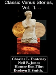 Classic Venus Stories, Vol. 1 ebook by Charles L. Fontenay,Neil R. Jones,Homer Eon Flint