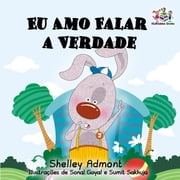 Eu Amo Falar a Verdade - Portuguese Bedtime Collection eBook by Shelley Admont, S.A. Publishing