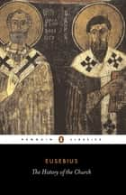 The History of the Church from Christ to Constantine ebook by Eusebius, Andrew Louth, G. Williamson,...