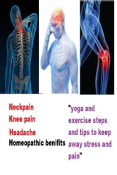 NECK PAIN, HEAD PAIN, KNEE PAIN REMEDIES - HEALTH CARE MEASURES ebook by SAKSHI AGNIHOTRI