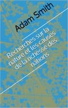 Recherches sur la nature et les causes de la richesse des nations ebook by Adam Smith, Traducteurs : Germain Garnier, Adolphe Blanqui