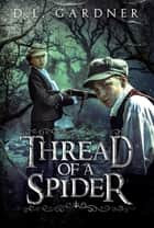 Thread of a Spider ebook by D.L. Gardner, Christina Pippa