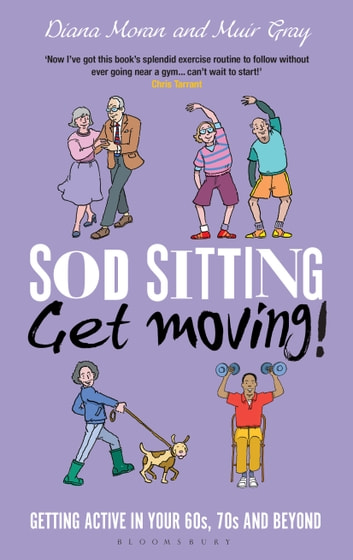 Sod Sitting, Get Moving! - Getting Active in Your 60s, 70s and Beyond ebook by Sir Muir Gray,Diana Moran