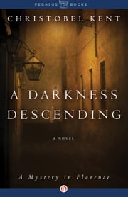 A Darkness Descending - A Mystery in Florence ebook by Christobel Kent