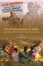 Local Governance in India - Experiences after the Constitutional Amendments ebook by enkatesu, E., V