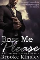 Boss Me Please (A Billioniare Steamy Romance Series) - Boss Me Series, #1 ebook by Brooke Kinsley