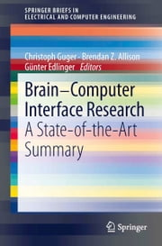 Brain-Computer Interface Research - A State-of-the-Art Summary ebook by Christoph Guger,Brendan Z. Allison,Günter Edlinger