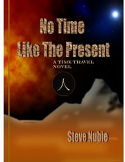 No Time Like The Present ebook by Steve Nubie