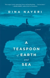 A Teaspoon of Earth and Sea - A Novel ebook by Dina Nayeri