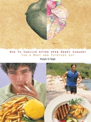 """How To Survive After Open Heart Surgery For a Meat and Potatoes Guy."" ebook by Ralph G. Nigh"