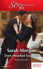 Dark Hearted Tycoons/A Night Of No Return/Sold To The Enemy/One Night...Nine-Month Scandal ebook by Sarah Morgan