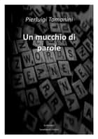 Un mucchio di parole ebook by Pierluigi Tamanini