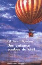 Des enfants tombés du ciel ebook by Gilbert BORDES