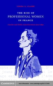 The Rise of Professional Women in France ebook by Clark, Linda L.