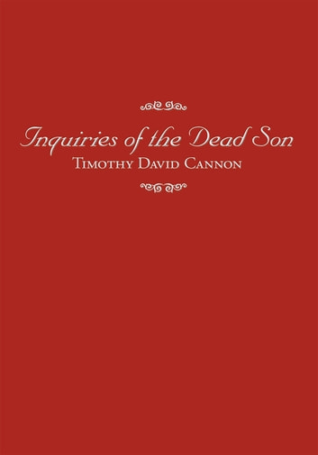 Inquiries of the Dead Son ebook by Timothy David Cannon