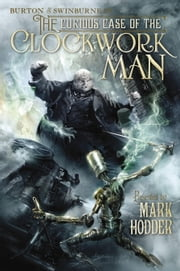 The Curious Case of the Clockwork Man ebook by Mark Hodder