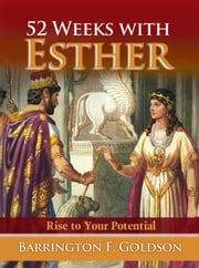 52 Weeks with Esther - Rise to Your Potential ebook by Barrington F. Goldson