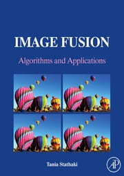 Image Fusion - Algorithms and Applications ebook by Tania Stathaki