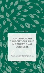 Contemporary Capacity-Building in Educational Contexts ebook by Patrick Alan Danaher,Andy Davies,Linda De George-Walker,Janice K. Jones,Karl J. Matthews,Warren Midgley,Catherine H. Arden,Margaret Baguley
