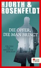 Die Opfer, die man bringt ebook by Michael Hjorth, Hans Rosenfeldt, Ursel Allenstein, Ulla Ackermann