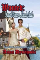 Wanted: Royal Princess Miracle Bride, Royal Hearts of Mondoverde Series, Vol. 3 ebook by Anna Dynowski