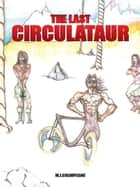 The Last Circulataur ebook by M.J.Champagne