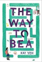The Way to Bea eBook by Kat Yeh