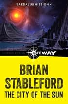 The City of the Sun: Daedalus Mission 4 ebook by Brian Stableford