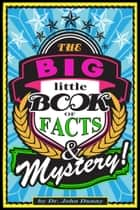 The Big Little Book of Facts and Mystery! ebook by Dr. John Dunny